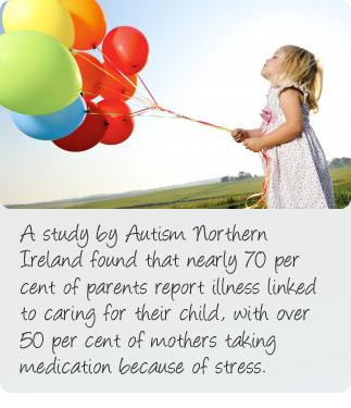 What is autism? A study by Autism Northern Ireland found that nearly 70 per cent of parents report illness linked to caring for their child, with over 50 per cent of mothers taking medication because of stress.